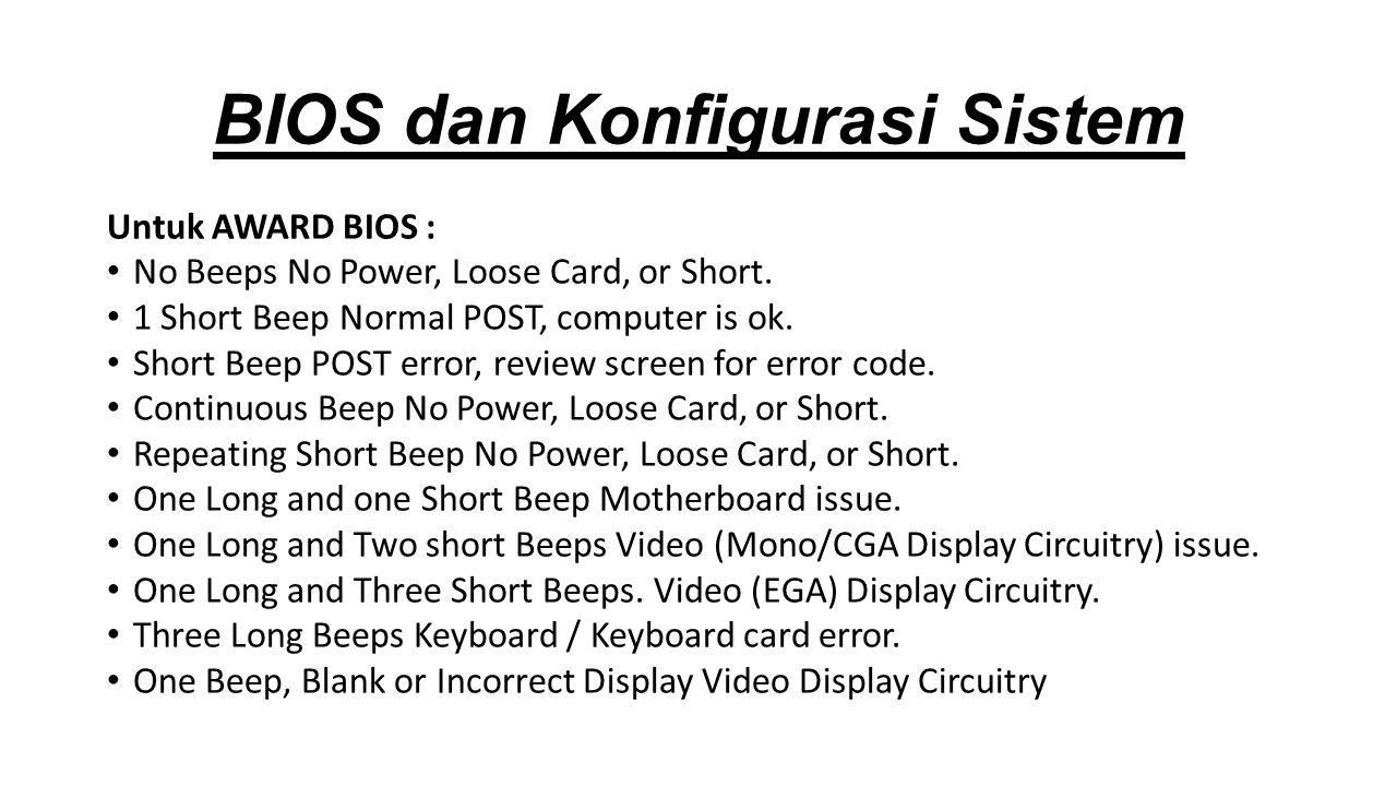 Untuk AWARD BIOS : No Beeps No Power, Loose Card, or Short.