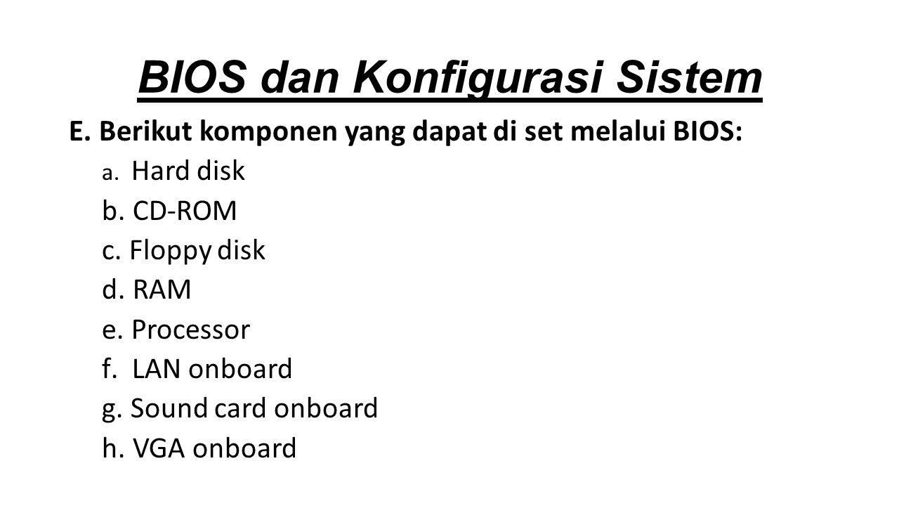 E.Berikut komponen yang dapat di set melalui BIOS: a.
