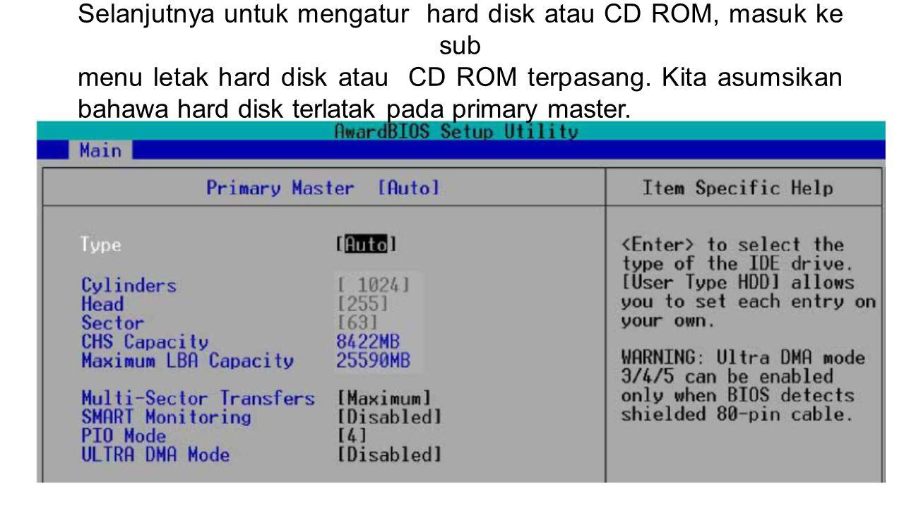 Selanjutnya untuk mengatur hard disk atau CD ROM, masuk ke sub menu letak hard disk atau CD ROM terpasang.