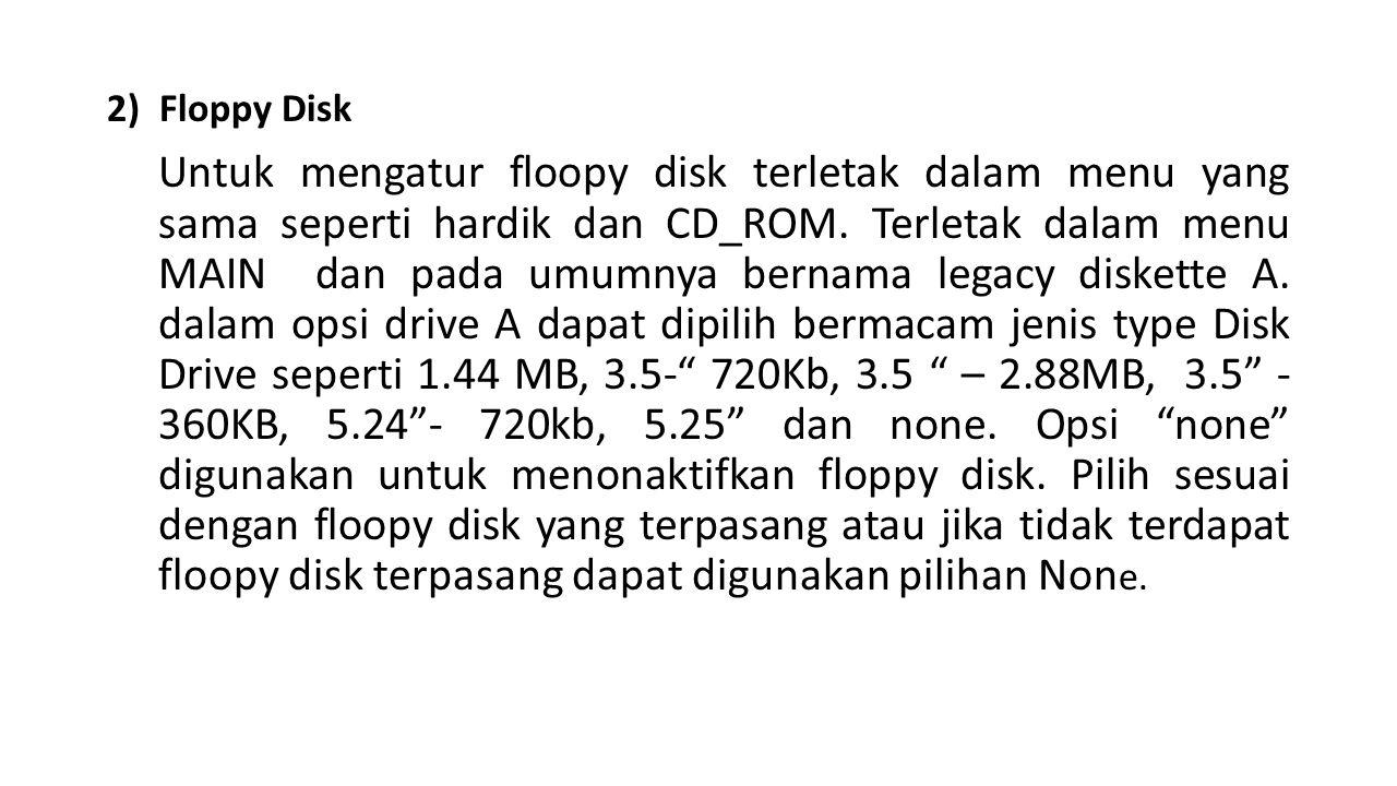2) Floppy Disk Untuk mengatur floopy disk terletak dalam menu yang sama seperti hardik dan CD_ROM.