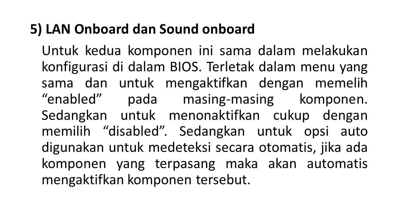5) LAN Onboard dan Sound onboard Untuk kedua komponen ini sama dalam melakukan konfigurasi di dalam BIOS.