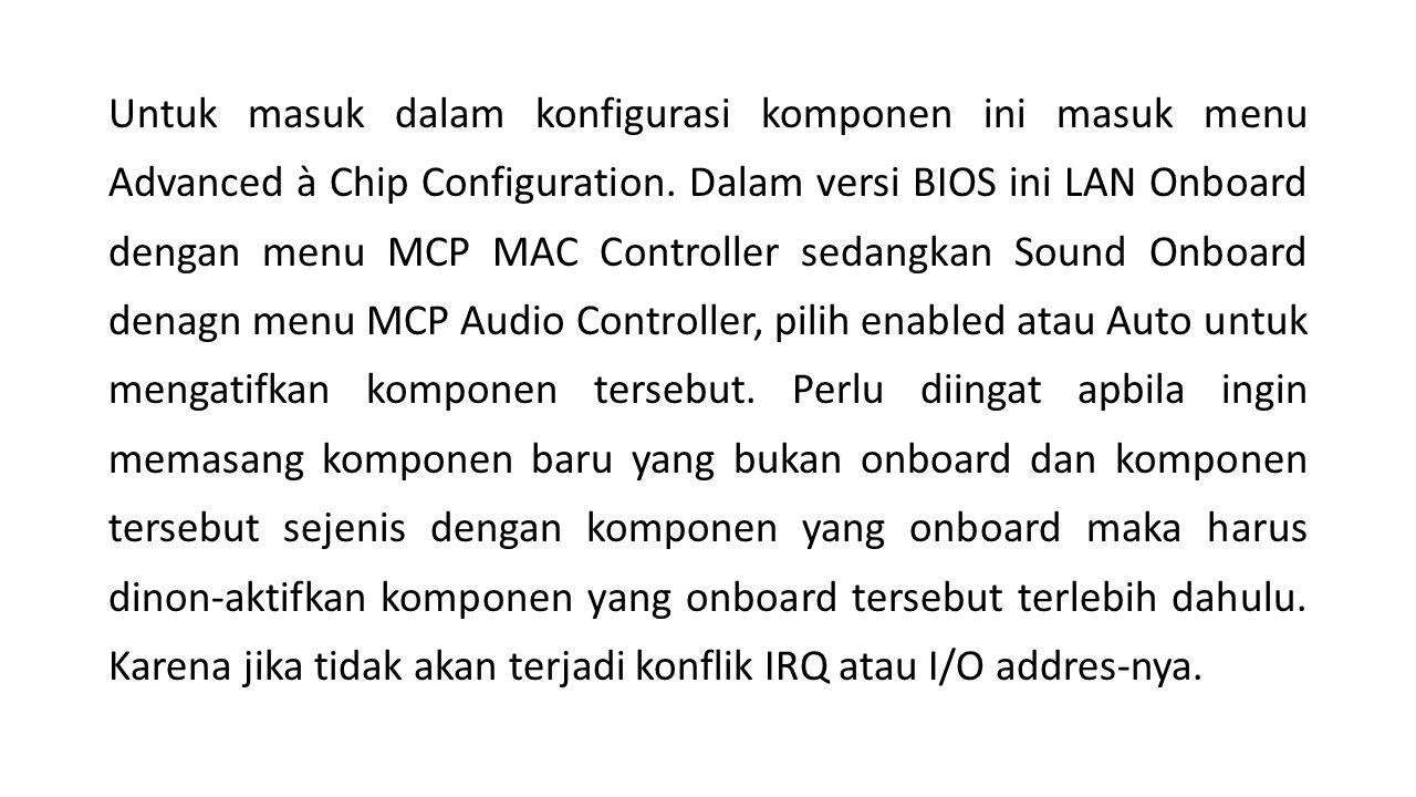 Untuk masuk dalam konfigurasi komponen ini masuk menu Advanced à Chip Configuration.