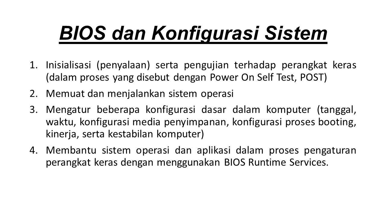 1.Inisialisasi (penyalaan) serta pengujian terhadap perangkat keras (dalam proses yang disebut dengan Power On Self Test, POST) 2.Memuat dan menjalankan sistem operasi 3.Mengatur beberapa konfigurasi dasar dalam komputer (tanggal, waktu, konfigurasi media penyimpanan, konfigurasi proses booting, kinerja, serta kestabilan komputer) 4.Membantu sistem operasi dan aplikasi dalam proses pengaturan perangkat keras dengan menggunakan BIOS Runtime Services.