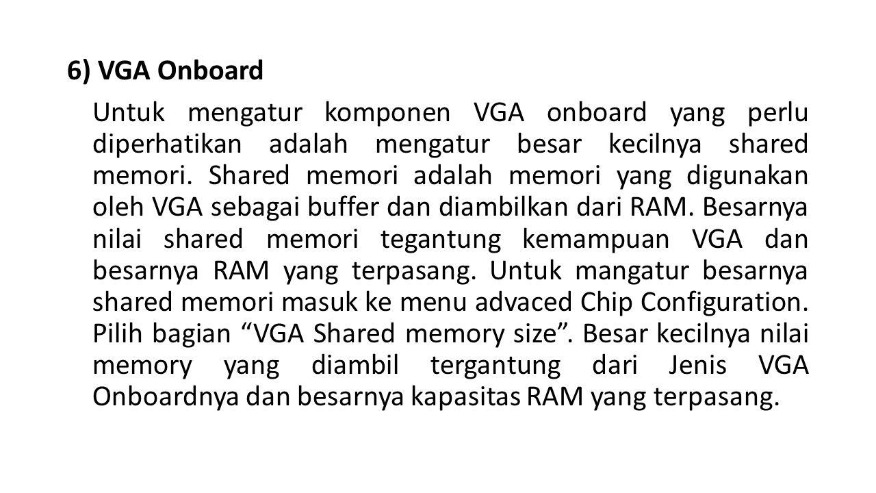 6) VGA Onboard Untuk mengatur komponen VGA onboard yang perlu diperhatikan adalah mengatur besar kecilnya shared memori.