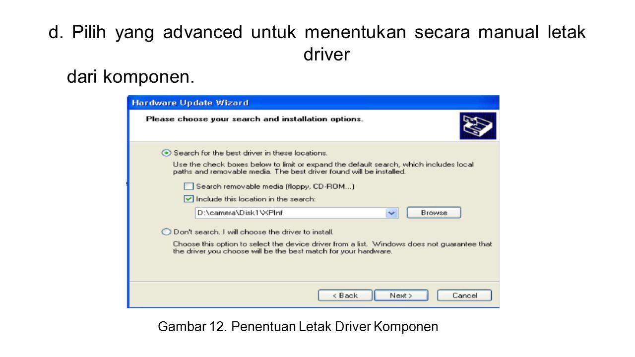 d.Pilih yang advanced untuk menentukan secara manual letak driver dari komponen.
