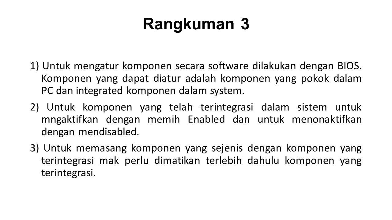 Rangkuman 3 1) Untuk mengatur komponen secara software dilakukan dengan BIOS.