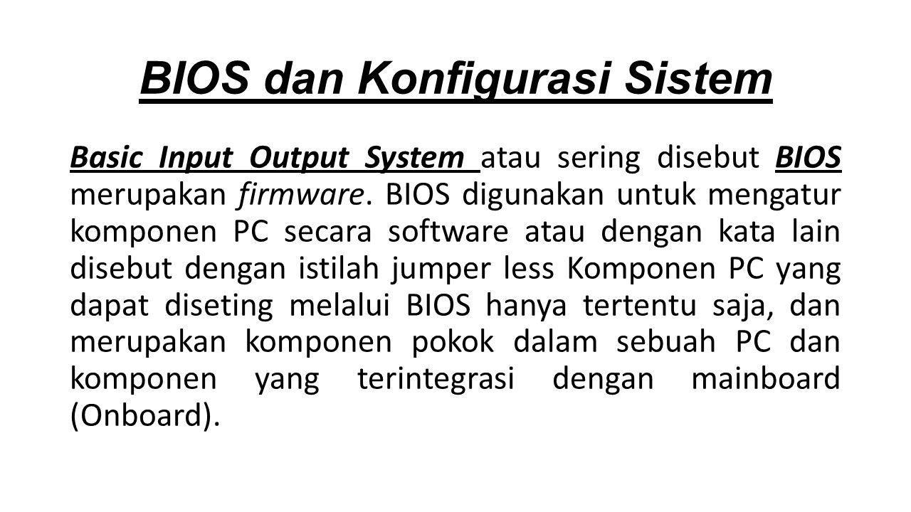 Basic Input Output System atau sering disebut BIOS merupakan firmware.