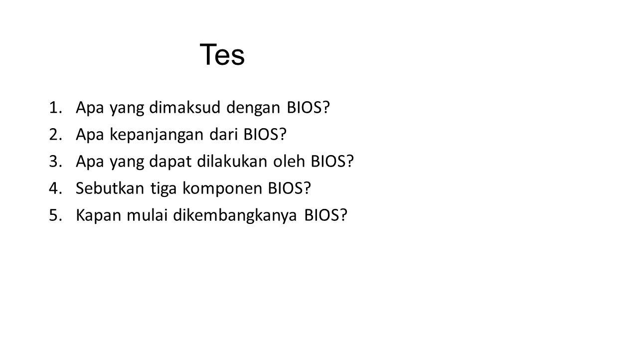 Tes 1.Apa yang dimaksud dengan BIOS.2.Apa kepanjangan dari BIOS.