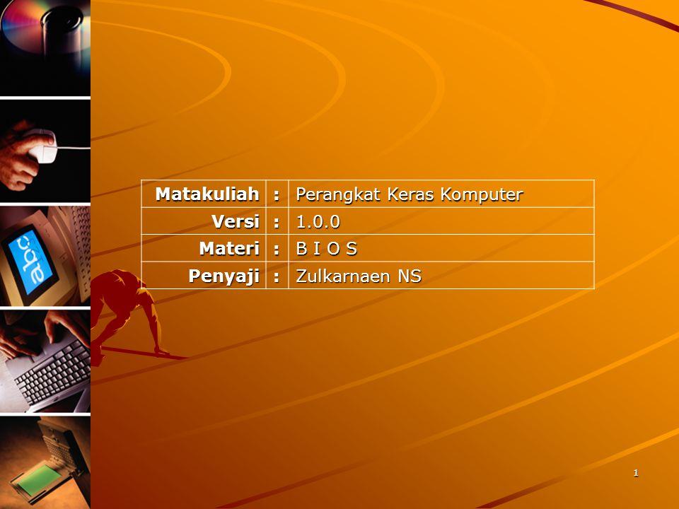 Matakuliah: Perangkat Keras Komputer Versi:1.0.0 Materi: B I O S Penyaji: Zulkarnaen NS 1