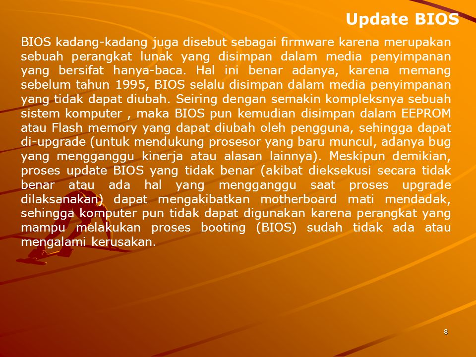 8 BIOS kadang-kadang juga disebut sebagai firmware karena merupakan sebuah perangkat lunak yang disimpan dalam media penyimpanan yang bersifat hanya-baca.