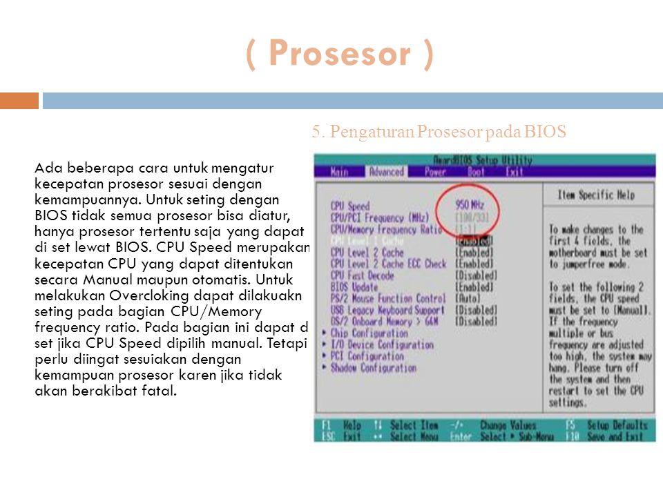 ( Prosesor ) Ada beberapa cara untuk mengatur kecepatan prosesor sesuai dengan kemampuannya. Untuk seting dengan BIOS tidak semua prosesor bisa diatur