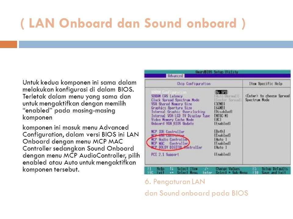 ( LAN Onboard dan Sound onboard ) Untuk kedua komponen ini sama dalam melakukan konfigurasi di dalam BIOS. Terletak dalam menu yang sama dan untuk men