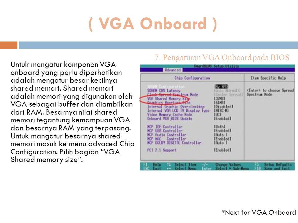 ( VGA Onboard ) Untuk mengatur komponen VGA onboard yang perlu diperhatikan adalah mengatur besar kecilnya shared memori. Shared memori adalah memori