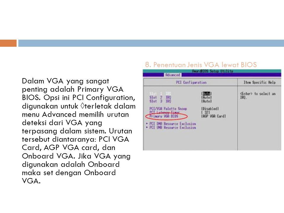 Dalam VGA yang sangat penting adalah Primary VGA BIOS. Opsi ini PCI Configuration, digunakan untuk  terletak dalam menu Advanced memilih urutan dete