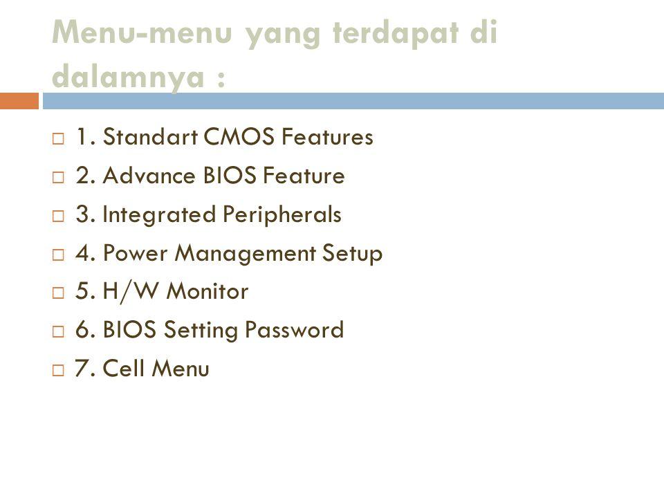 Menu-menu yang terdapat di dalamnya :  1. Standart CMOS Features  2. Advance BIOS Feature  3. Integrated Peripherals  4. Power Management Setup 