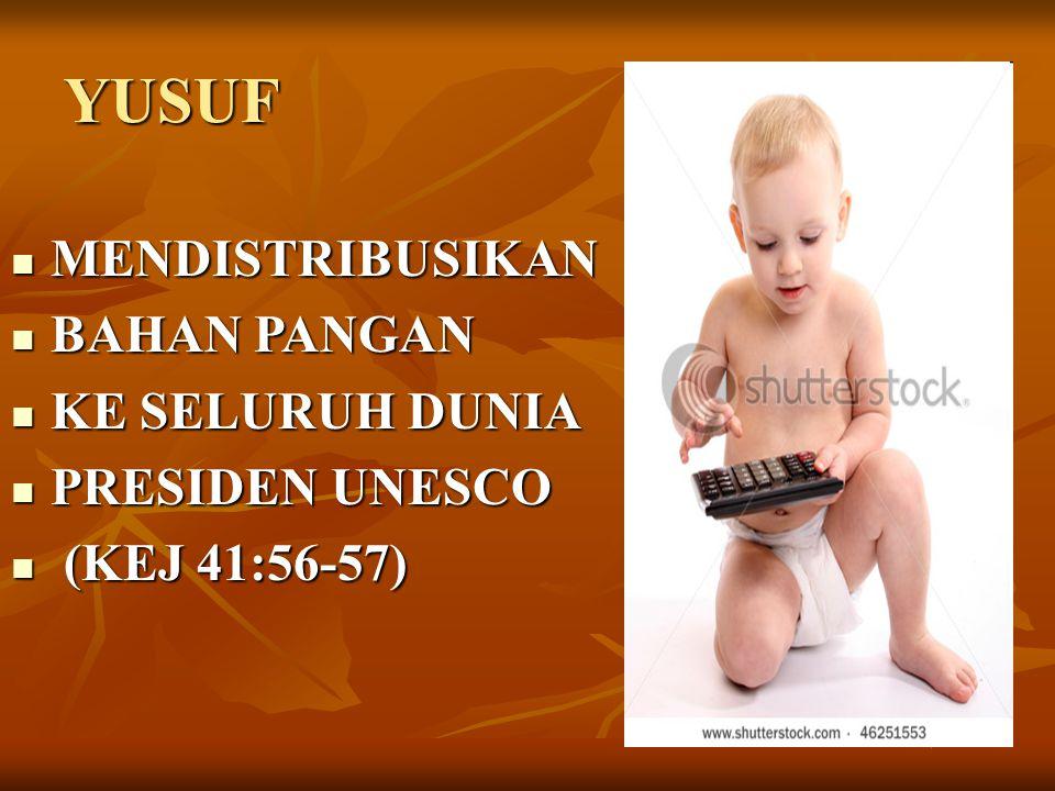 YUSUF MENDISTRIBUSIKAN MENDISTRIBUSIKAN BAHAN PANGAN BAHAN PANGAN KE SELURUH DUNIA KE SELURUH DUNIA PRESIDEN UNESCO PRESIDEN UNESCO (KEJ 41:56-57) (KE