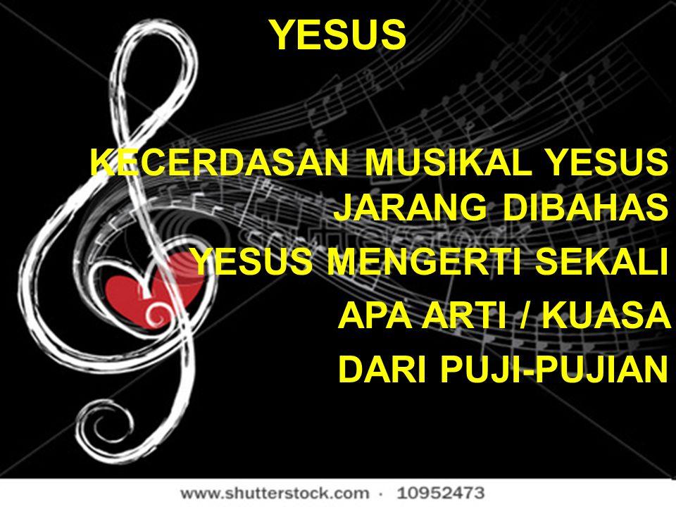 YESUS KECERDASAN MUSIKAL YESUS JARANG DIBAHAS YESUS MENGERTI SEKALI APA ARTI / KUASA DARI PUJI-PUJIAN