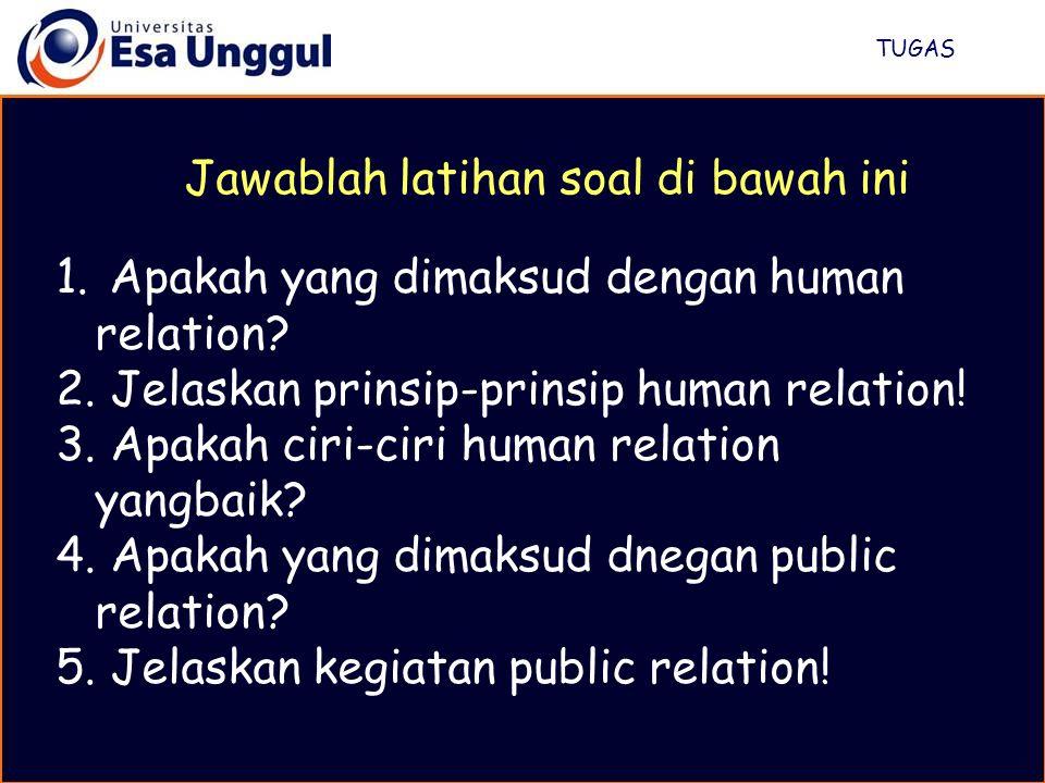 1. Apakah yang dimaksud dengan human relation. 2.
