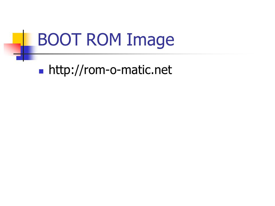 BOOT ROM Image http://rom-o-matic.net