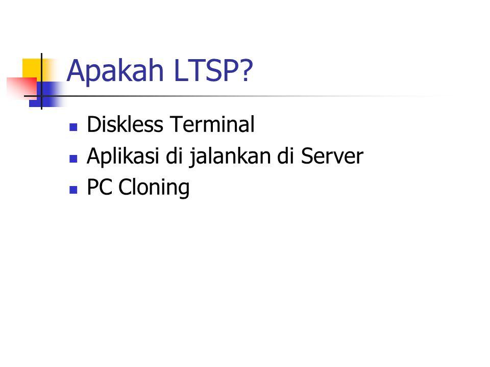 Apakah LTSP Diskless Terminal Aplikasi di jalankan di Server PC Cloning