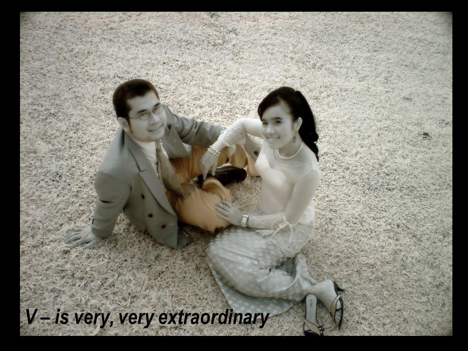 V – is very, very extraordinary