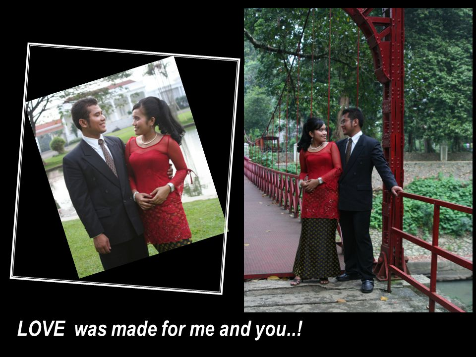 LOVE was made for me and you..!
