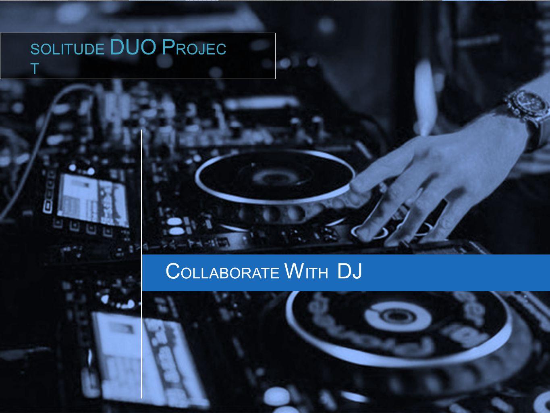 C OLLABORATE W ITH DJ