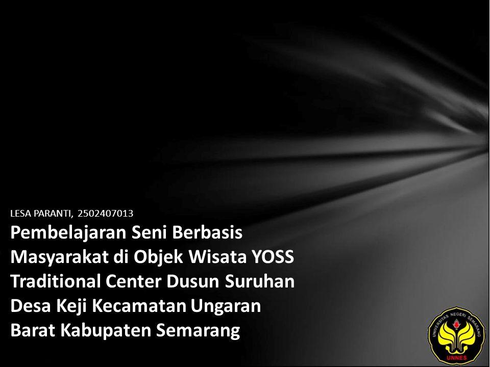 LESA PARANTI, 2502407013 Pembelajaran Seni Berbasis Masyarakat di Objek Wisata YOSS Traditional Center Dusun Suruhan Desa Keji Kecamatan Ungaran Barat