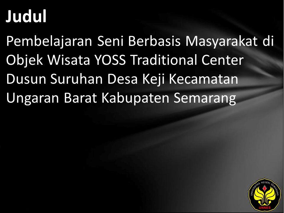 Judul Pembelajaran Seni Berbasis Masyarakat di Objek Wisata YOSS Traditional Center Dusun Suruhan Desa Keji Kecamatan Ungaran Barat Kabupaten Semarang
