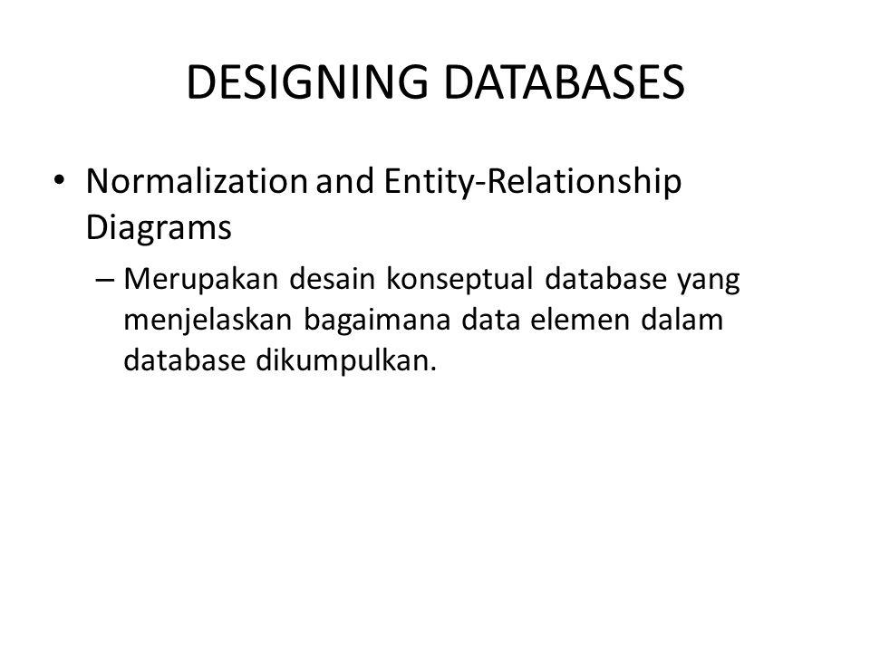 DESIGNING DATABASES Normalization and Entity-Relationship Diagrams – Merupakan desain konseptual database yang menjelaskan bagaimana data elemen dalam database dikumpulkan.