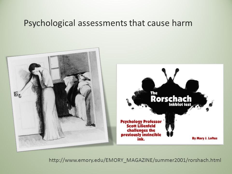 Psychological assessments that cause harm http://www.emory.edu/EMORY_MAGAZINE/summer2001/rorshach.html