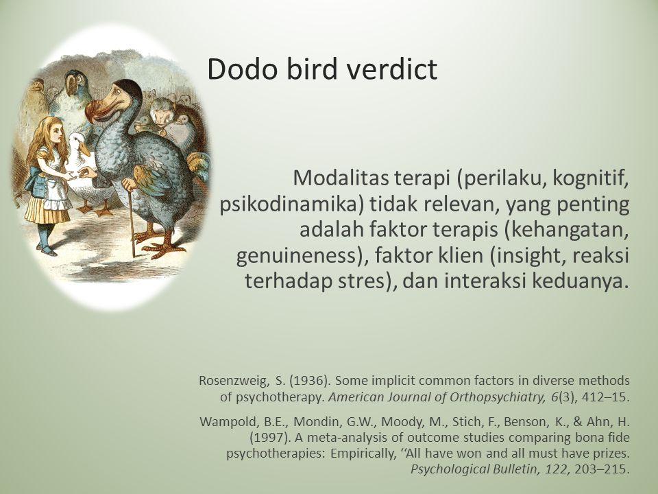 Dodo bird verdict Modalitas terapi (perilaku, kognitif, psikodinamika) tidak relevan, yang penting adalah faktor terapis (kehangatan, genuineness), fa