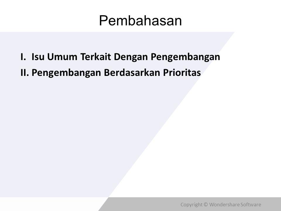 Copyright © Wondershare Software Pembahasan I.Isu Umum Terkait Dengan Pengembangan II.Pengembangan Berdasarkan Prioritas