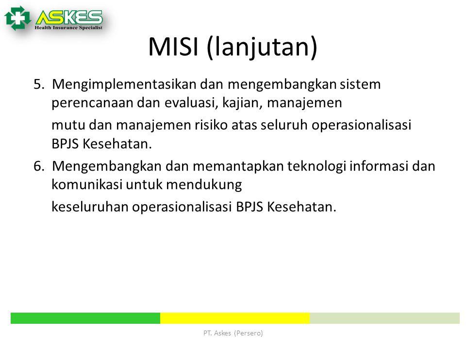 PT. Askes (Persero) MISI (lanjutan) 5. Mengimplementasikan dan mengembangkan sistem perencanaan dan evaluasi, kajian, manajemen mutu dan manajemen ris