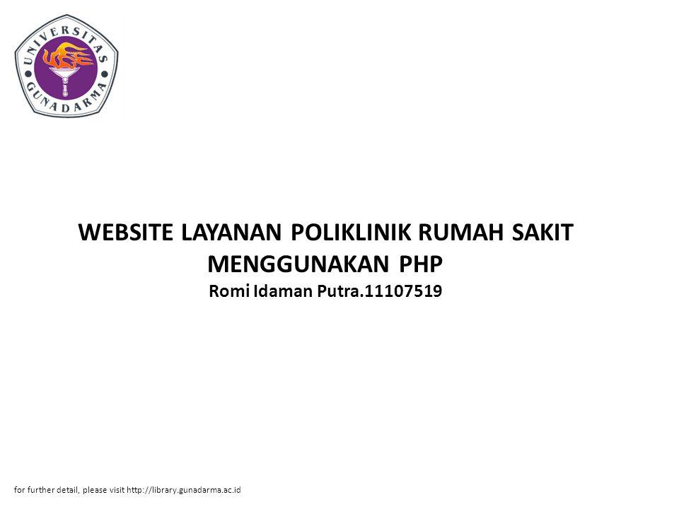 WEBSITE LAYANAN POLIKLINIK RUMAH SAKIT MENGGUNAKAN PHP Romi Idaman Putra.11107519 for further detail, please visit http://library.gunadarma.ac.id