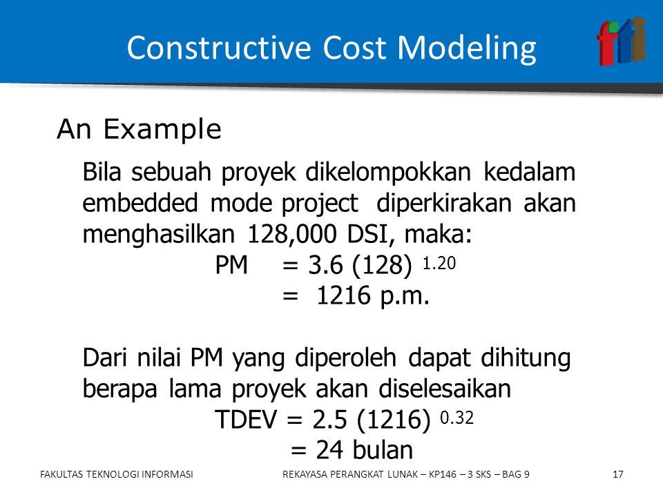 17 Bila sebuah proyek dikelompokkan kedalam embedded mode project diperkirakan akan menghasilkan 128,000 DSI, maka: PM = 3.6 (128) 1.20 = 1216 p.m.