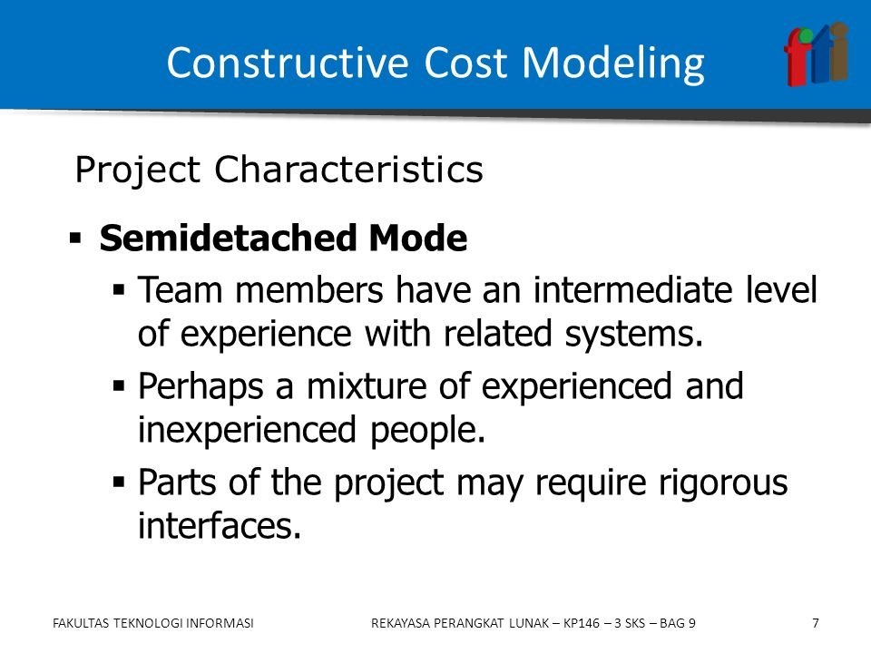 7  Semidetached Mode  Team members have an intermediate level of experience with related systems.  Perhaps a mixture of experienced and inexperienc