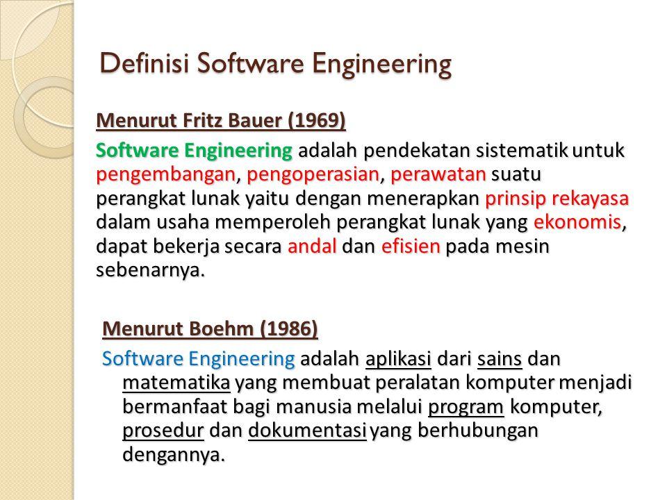 Definisi Software Engineering (2) Menurut Richard Fairly (1985) Software Engineering adalah disiplin yang secara teknologi dan manajerial berhubungan dengan produksi dan perawatan suatu perangkat lunak, yang dikembangkan dan dimodifikasi menurut fungsi waktu dan dengan perkiraan biaya didalamnya.