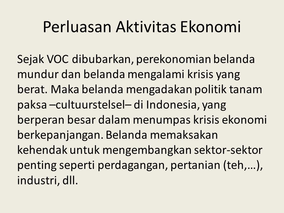 Perluasan Aktivitas Ekonomi Sejak VOC dibubarkan, perekonomian belanda mundur dan belanda mengalami krisis yang berat.