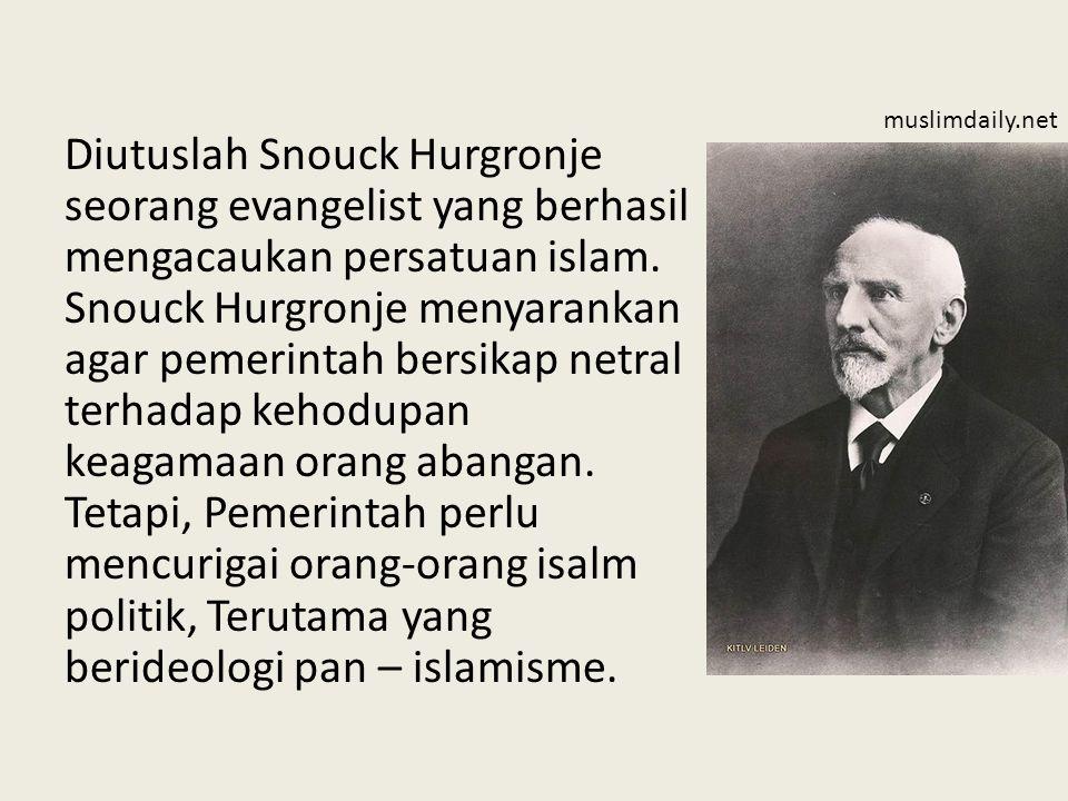 Diutuslah Snouck Hurgronje seorang evangelist yang berhasil mengacaukan persatuan islam. Snouck Hurgronje menyarankan agar pemerintah bersikap netral