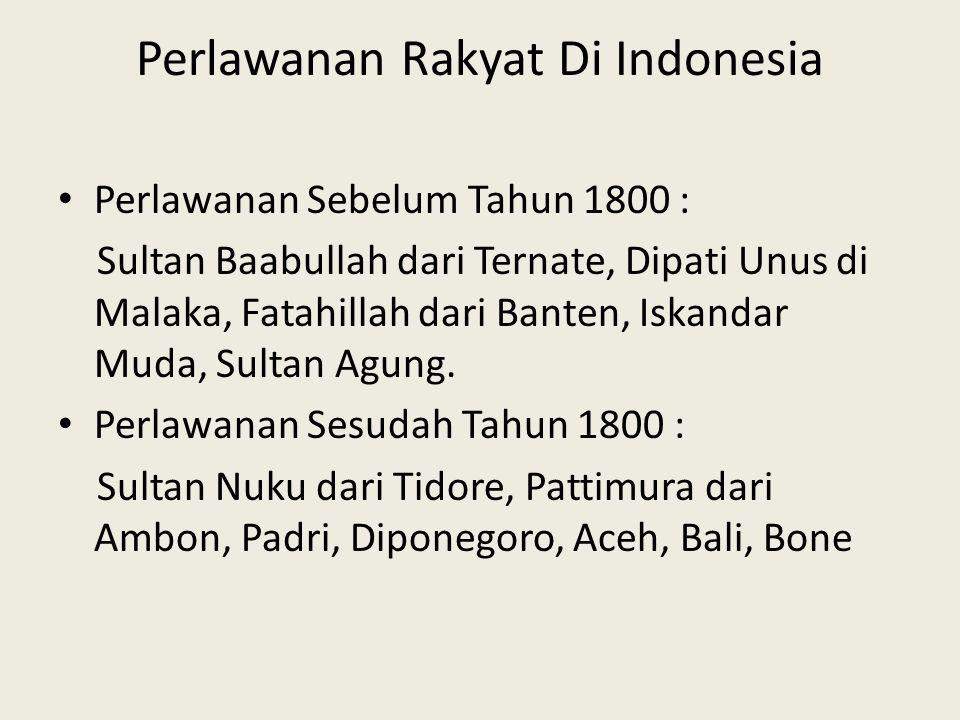 Perlawanan Rakyat Di Indonesia Perlawanan Sebelum Tahun 1800 : Sultan Baabullah dari Ternate, Dipati Unus di Malaka, Fatahillah dari Banten, Iskandar Muda, Sultan Agung.