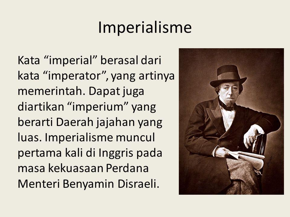 """Imperialisme Kata """"imperial"""" berasal dari kata """"imperator"""", yang artinya memerintah. Dapat juga diartikan """"imperium"""" yang berarti Daerah jajahan yang"""