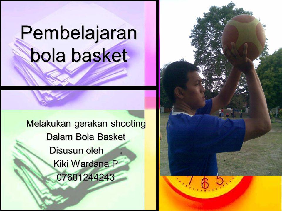 Pembelajaran bola basket Melakukan gerakan shooting Dalam Bola Basket Disusun oleh: Kiki Wardana P 07601244243