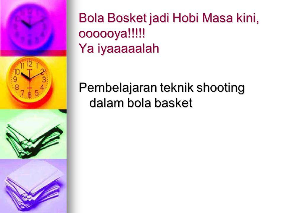 Bola Bosket jadi Hobi Masa kini, oooooya!!!!! Ya iyaaaaalah Pembelajaran teknik shooting dalam bola basket