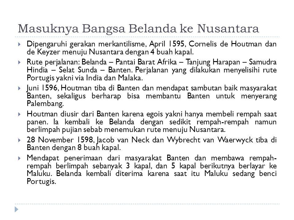 Masuknya Bangsa Belanda ke Nusantara  Dipengaruhi gerakan merkantilisme, April 1595, Cornelis de Houtman dan de Keyzer menuju Nusantara dengan 4 buah