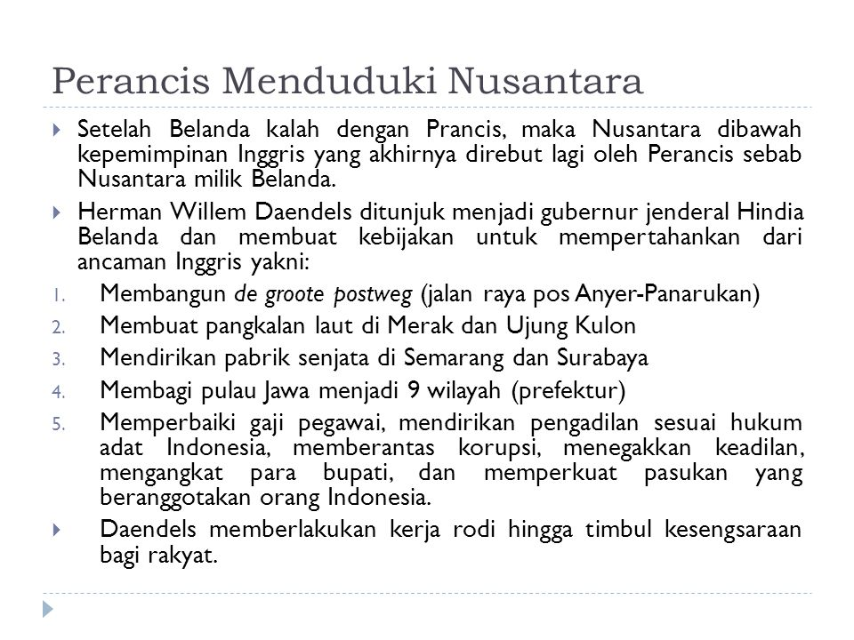 Perancis Menduduki Nusantara  Setelah Belanda kalah dengan Prancis, maka Nusantara dibawah kepemimpinan Inggris yang akhirnya direbut lagi oleh Peran
