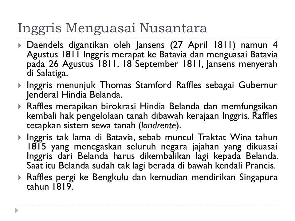 Inggris Menguasai Nusantara  Daendels digantikan oleh Jansens (27 April 1811) namun 4 Agustus 1811 Inggris merapat ke Batavia dan menguasai Batavia p