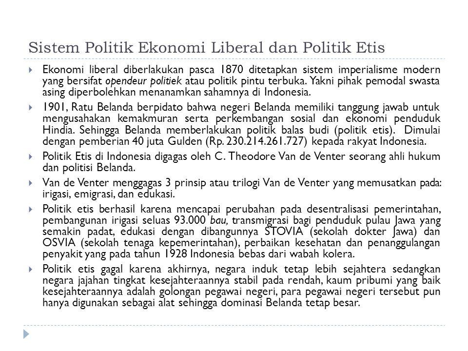 Sistem Politik Ekonomi Liberal dan Politik Etis  Ekonomi liberal diberlakukan pasca 1870 ditetapkan sistem imperialisme modern yang bersifat opendeur