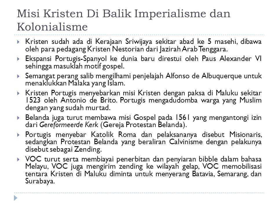 Misi Kristen Di Balik Imperialisme dan Kolonialisme  Kristen sudah ada di Kerajaan Sriwijaya sekitar abad ke 5 masehi, dibawa oleh para pedagang Kris