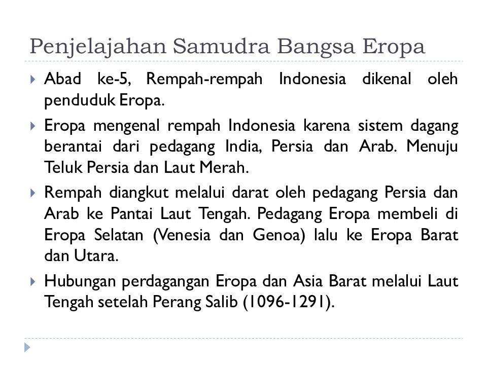 Penjelajahan Samudra Bangsa Eropa  Abad ke-5, Rempah-rempah Indonesia dikenal oleh penduduk Eropa.  Eropa mengenal rempah Indonesia karena sistem da